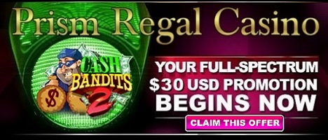 Prism Regal casino, Get $30.00 FREE No deposit required!